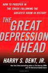 The Great Depression Ahead: How to Prosper in the Crash Following the Greatest Boom in History - Harry S. Dent Jr.