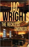 The Reckless Engineer (The Reckless Engineer #1) - Jac Wright