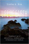 Life of Earth: Potrait of a Beautiful, Middle-Aged, Stressed-Out World - Stanley A. Rice