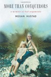 More Than Conquerors: A Memoir of Lost Arguments - Megan Hustad