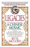 Legacies: A Chinese Mosaic - Bette Bao Lord