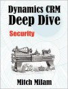 Dynamics Crm Deep Dive: Security - Mitch Milam