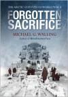 Forgotten Sacrifice: The Arctic Convoys of World War II - Michael Walling