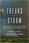 Freaks of the Storm: From Flying Cows to Stealing Thunder: The World's Strangest True Weather Stories - Randy Cerveny