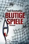 Blutige Spiele: Roman - Ted Kosmatka