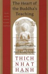 The Heart of the Buddha's Teaching: Transforming Suffering into Peace, Joy, and Liberation - Thích Nhất Hạnh