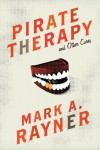 Pirate Therapy and Other Cures - Mark A. Rayner