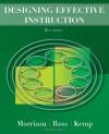 Designing Effective Instruction - Gary R. Morrison;Steven M. Ross;Jerrold E. Kemp