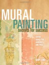 Mural Painting Secrets For Success: Expert Advice For Hobbyists And Pros - Gary Lord
