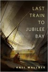 Last Train to Jubilee Bay - Kali Wallace