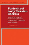 Portraits of Early Russian Liberals: A Study of the Thought of T. N. Granovsky, V. P. Botkin, P. V. Annenkov, A. V. Druzhinin, and K. D. Kavelin - Derek Offord