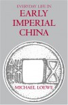 Everyday Life in Early Imperial China: During the Han Period, 202 BC-Ad 220 - Michael Loewe
