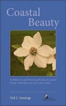 Coastal Beauty: Wildflowers and Flowering Shrubs of Coastal British Columbia and Vancouver Island - Neil L. Jennings