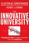 The Innovative University: Changing the DNA of Higher Education from the Inside Out - Clayton M. Christensen, Henry J. Eyring