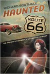 Haunted Route 66: Ghosts of America's Legendary Highway - Richard Southall