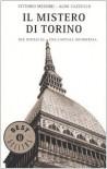Il mistero di Torino: due ipotesi su una capitale incompresa - Vittorio Messori, Aldo Cazzullo