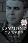 Raymond Carver: A Writer's Life - Carol Sklenicka