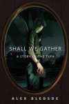 Shall We Gather - Alex Bledsoe