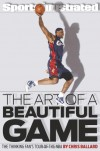 The Art of a Beautiful Game: The Thinking Fan's Tour of the NBA - Chris Ballard