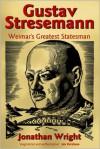 Gustav Stresemann: Weimar's Greatest Statesman - Jonathan Wright