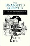 The Unaborted Socrates: A Dramatic Debate on the Issues Surrounding Abortion - Peter Kreeft
