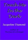 Touch Me in the Dark - Jacqueline Diamond
