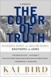 The Color of Truth: McGeorge Bundy and William Bundy:  Brothers in Arms - Kai Bird