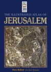 The Illustrated Atlas of Jerusalem - Dan Bahat