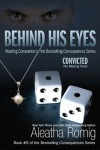 Behind His Eyes - Convicted (Consequences) - Aleatha Romig