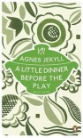 A Little Dinner Before the Play - Agnes Jekyll