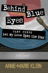 Behind Blue Eyes: Let My Love Open the Door - Anne-Marie Klein