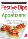 Holiday Entertaining Essentials: Festive Dips and Appetizers: Delicious Ideas for Easy Holiday Celebrations - Editors Of Adams Media, Adams Media