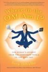 Where in the Om Am I? - Sara DiVello
