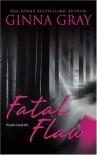 Fatal Flaw - Ginna Gray