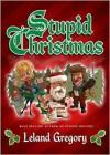 Stupid Christmas - Leland Gregory