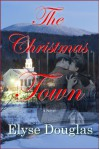 The Christmas Town - Elyse Douglas