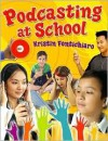 Podcasting at School - Kristin Fontichiaro,  Foreword by Diane R. Chen