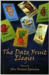 Date Fruit Elegies - John Olivares Espinoza