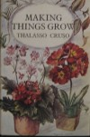 Making Things Grow: A Practical Guide For The Indoor Gardener - Thalassa Cruso