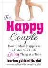 The Happy Couple: How to Make Happiness a Habit One Little Loving Thing at a Time - Barton Goldsmith