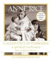 Called Out of Darkness: A Spiritual Confession - Anne Rice, Kirsten Potter