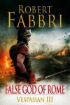 False God of Rome - Robert Fabbri