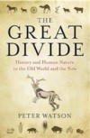 The Great Divide: History and Human Nature in the Old World and the New - Peter Watson