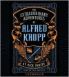 The Extraordinary Adventures of Alfred Kropp - Paul Michael