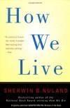 How We Live - Sherwin B. Nuland