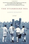 The Starboard Sea: A Novel - Amber Dermont