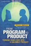 From Program to Product: Turning Your Code Into a Saleable Product - Rocky Smolin, Bob Walsh