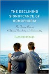 The Declining Significance of Homophobia: How Teenage Boys are Redefining Masculinity and Heterosexuality - Mark  McCormack