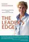The Leader's Edge: Using Personal Branding to Drive Performance and Profit - Susan Hodgkinson