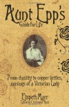 Aunt Epp's Guide for Life: From Chastity to Copper Kettles, Musings of a Victorian Lady - Elspeth Marr, Christopher Rush